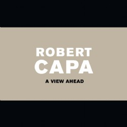 Robert Capa A view Ahead